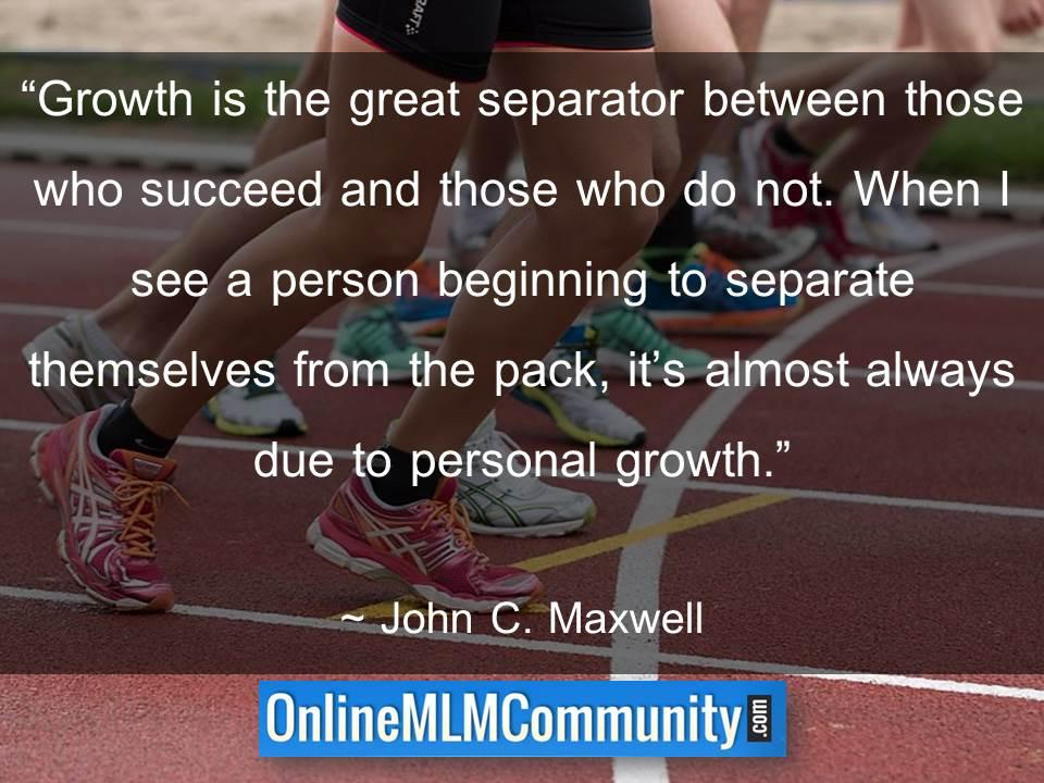 Growth is the great separator between those who succeed and those who do not
