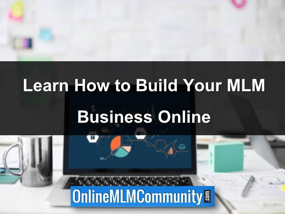 Learn How to Build Your MLM Business Online