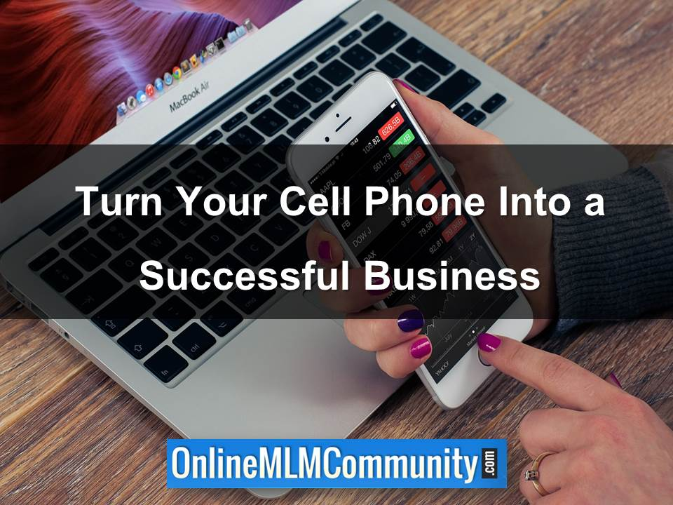Turn Your Cell Phone Into a Successful Business
