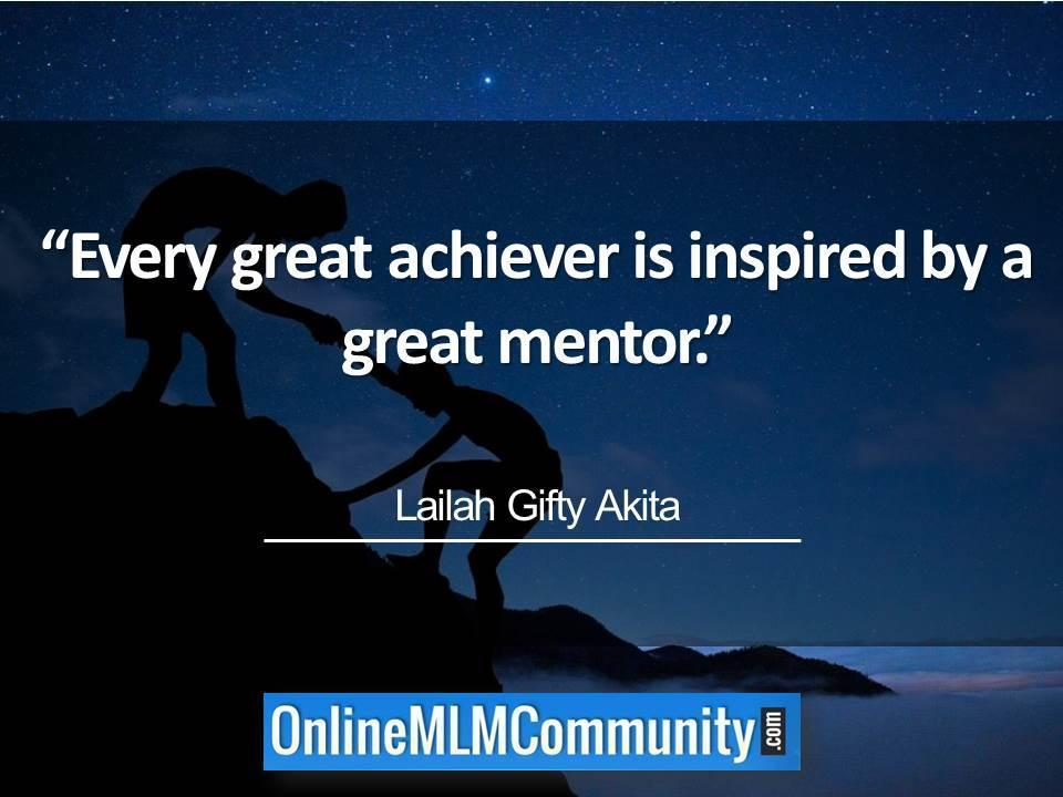 every great achiever is inspired by a great mentor