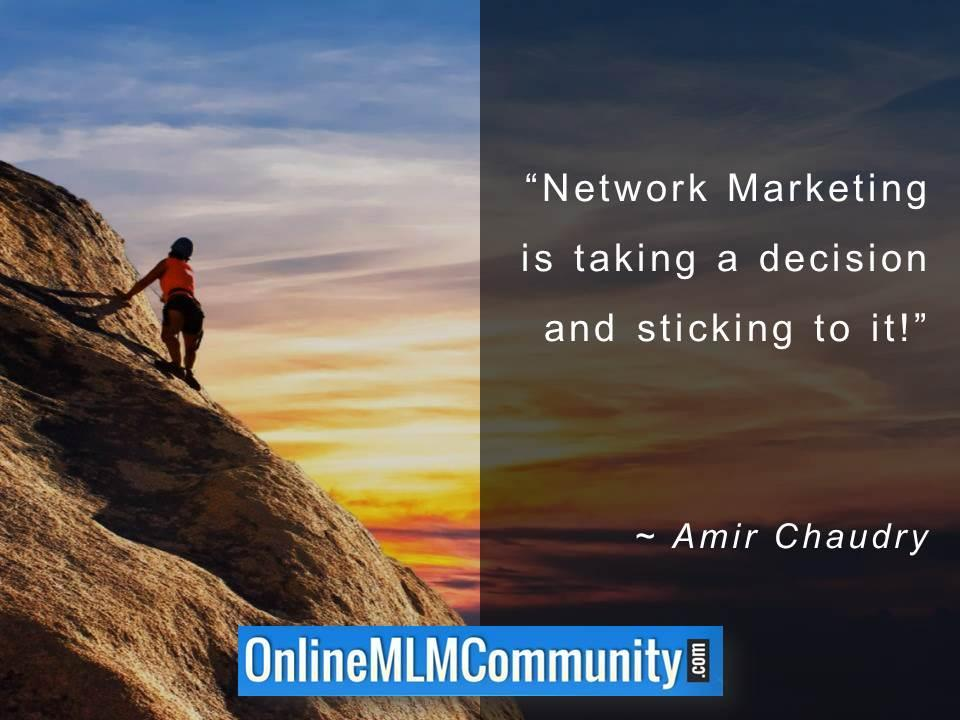 Network Marketing is taking a decision and sticking to it