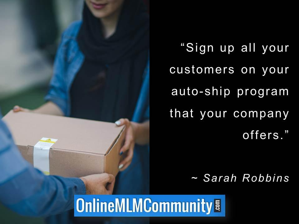 Sign up all your customers on your autoship program that your company offers