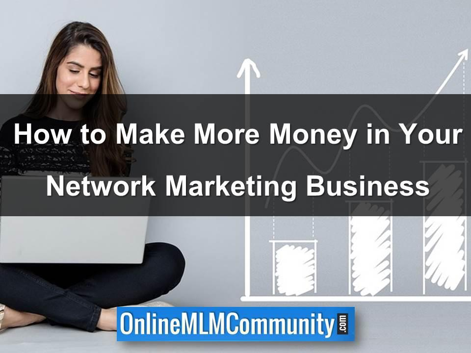 How to Make More Money in Your Network Marketing Business