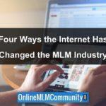 Four Ways the Internet Has Changed the MLM Industry