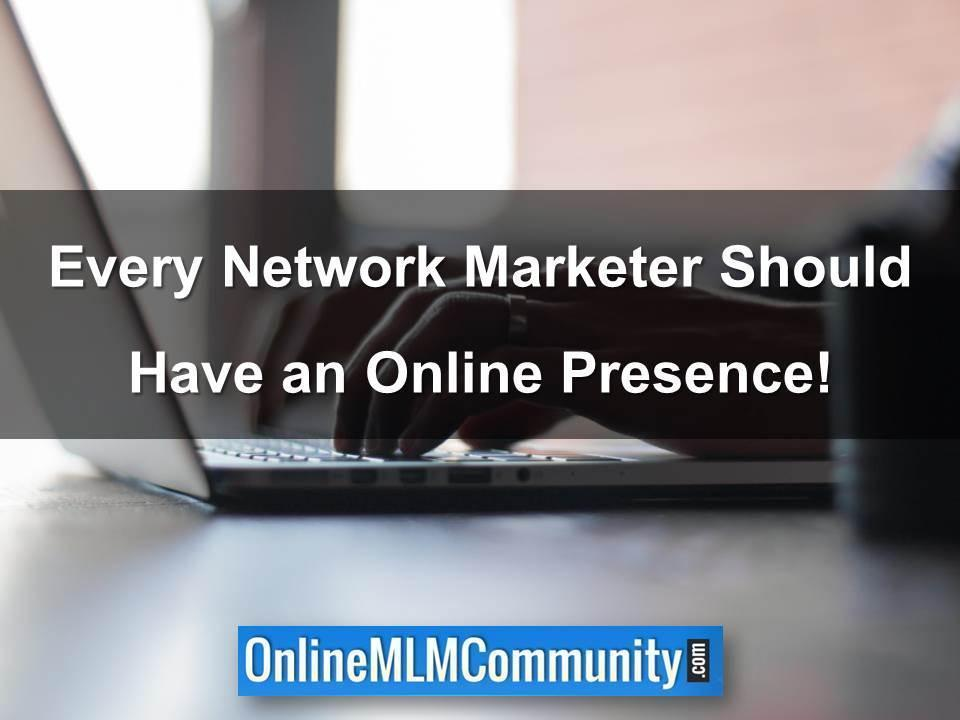 Every Network Marketer Should Have an Online Presence