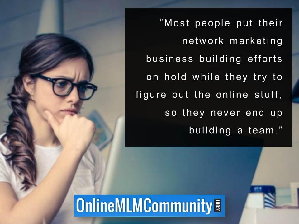 Most people put their network marketing business building efforts on hold