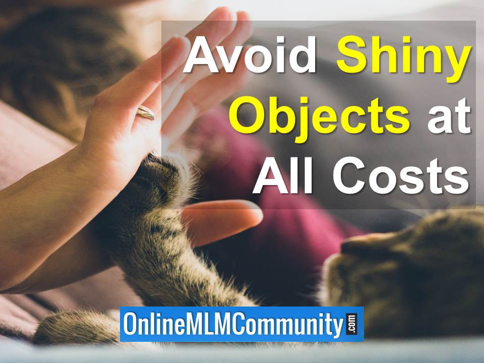 avoid shiny objects at all costs