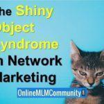 The Shiny Object Syndrome in Network Marketing