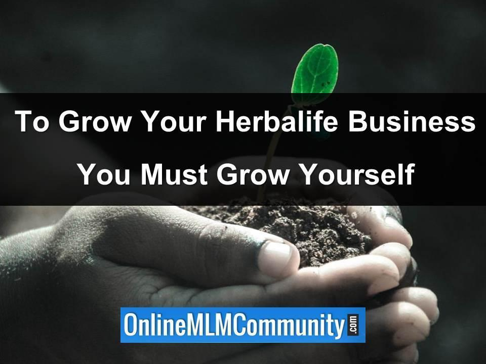 to grow your herbalife business you must grow yourself