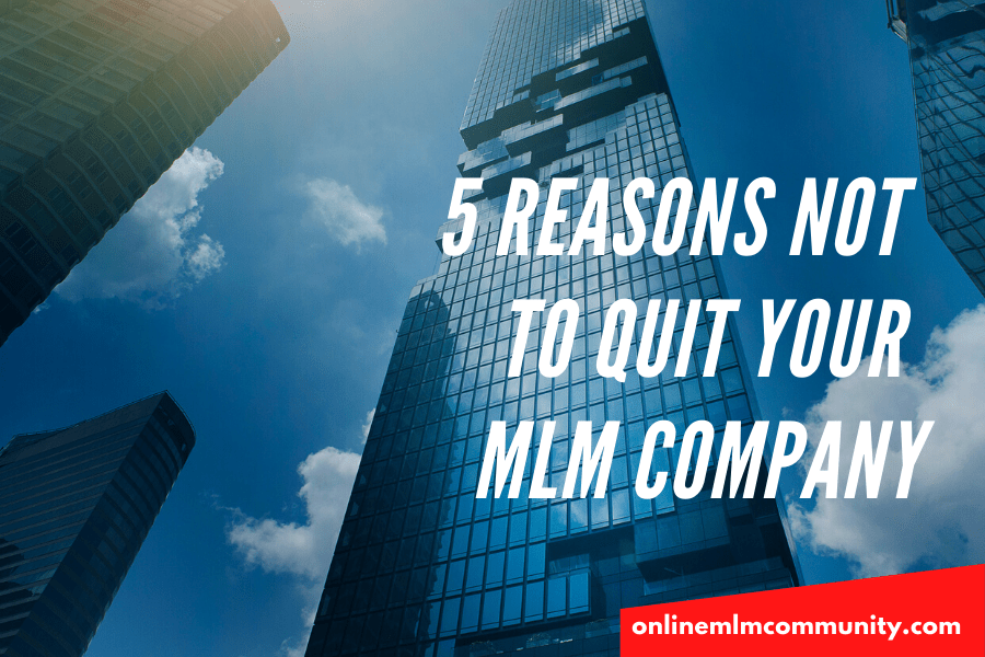 reasons not to quit your mlm company