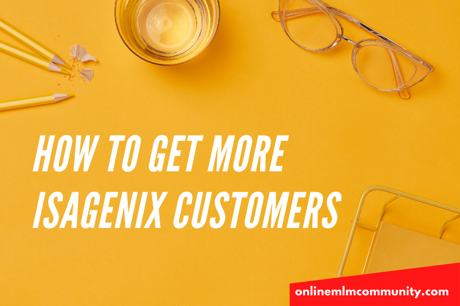 how to get more isagenix customers