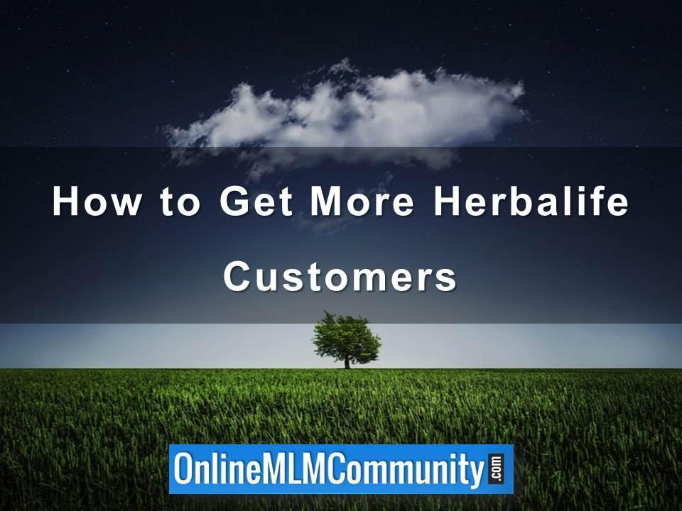How to Get More Herbalife Customers
