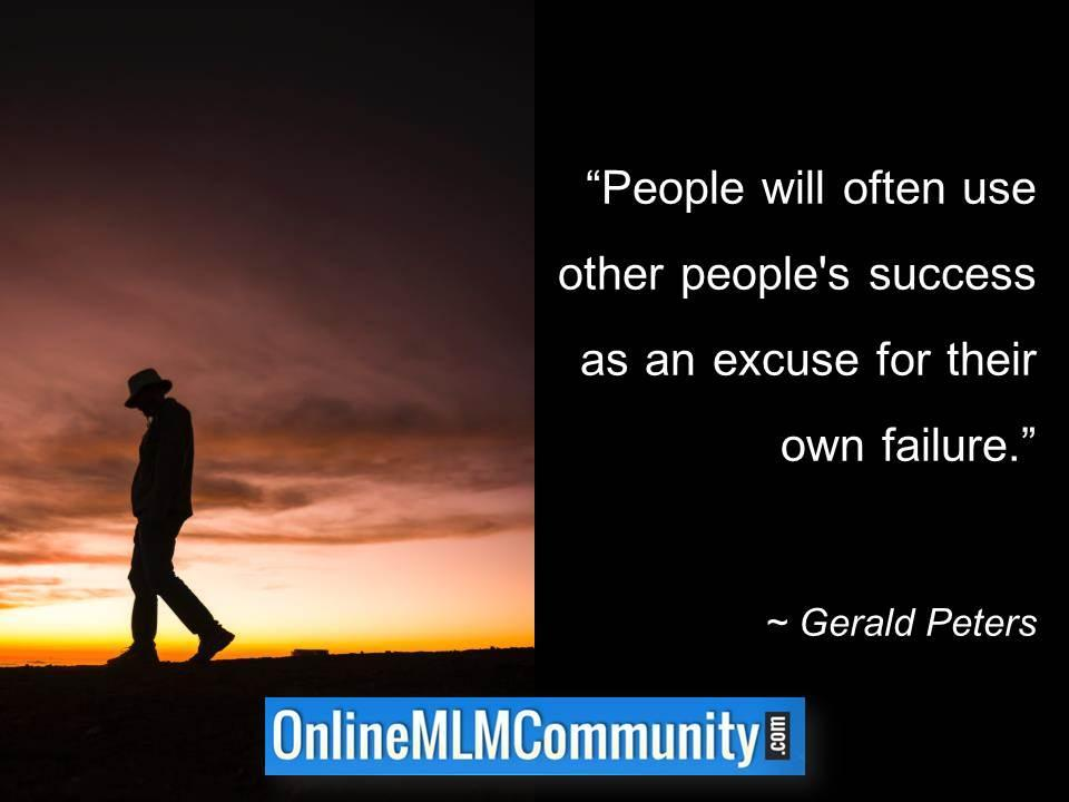 People will often use other peoples success as an excuse for their own failure