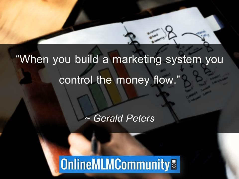 When you build a marketing system you control the money flow