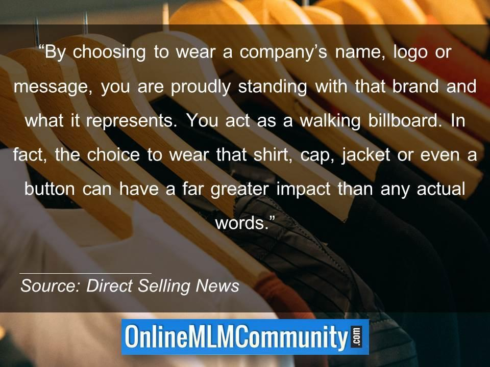 Wear a logo or message you are proudly standing with that brand