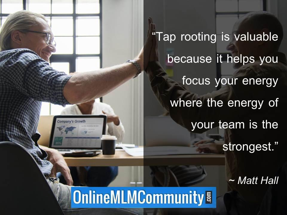 Tap rooting is valuable because it helps you focus your energy