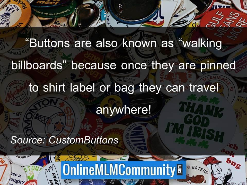 Buttons are also known as walking billboards