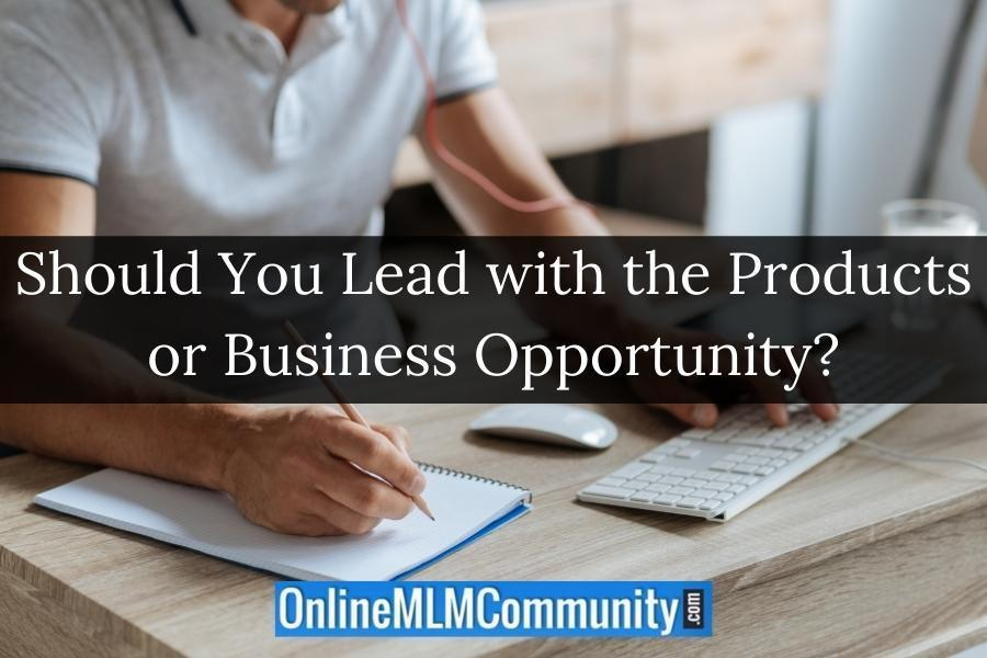 Should You Lead with the Products or Business Opportunity?