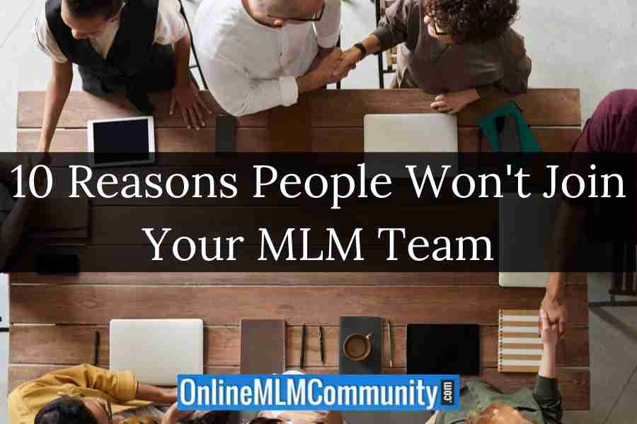 10 Reasons People Won't Join Your MLM Team