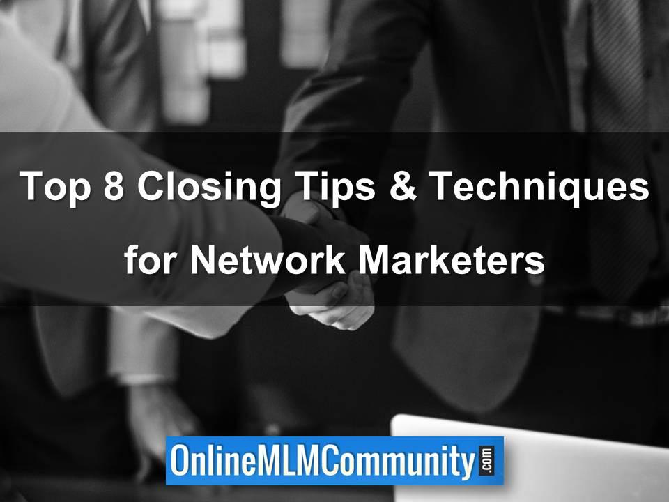 Top 8 Closing Tips & Techniques for Network Marketers