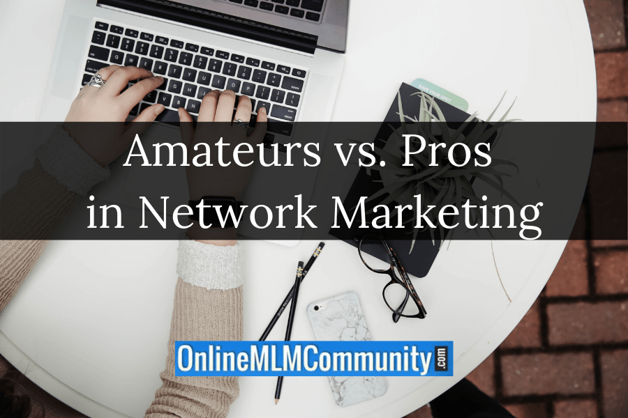 Amateurs vs. Pros in Network Marketing