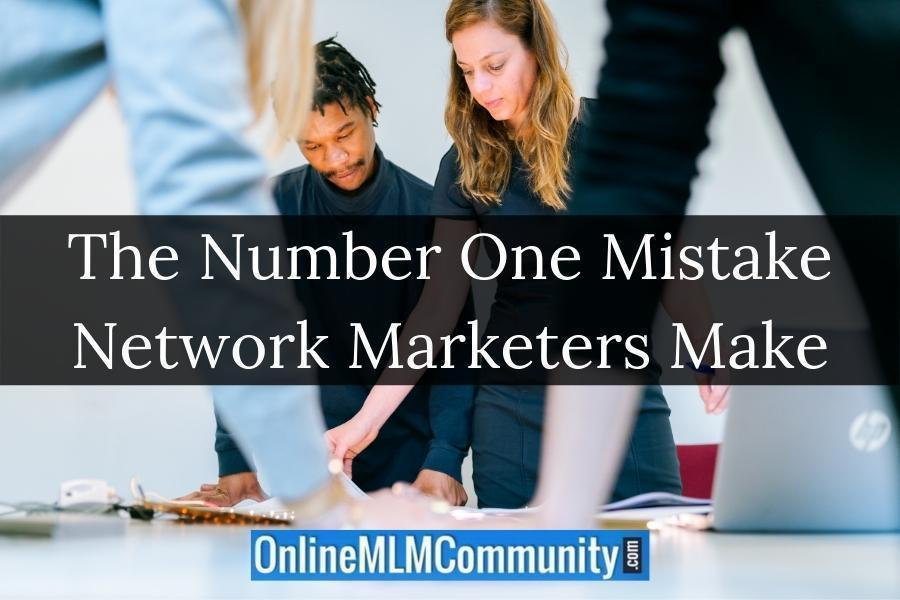 The Number One Mistake Network Marketers Make