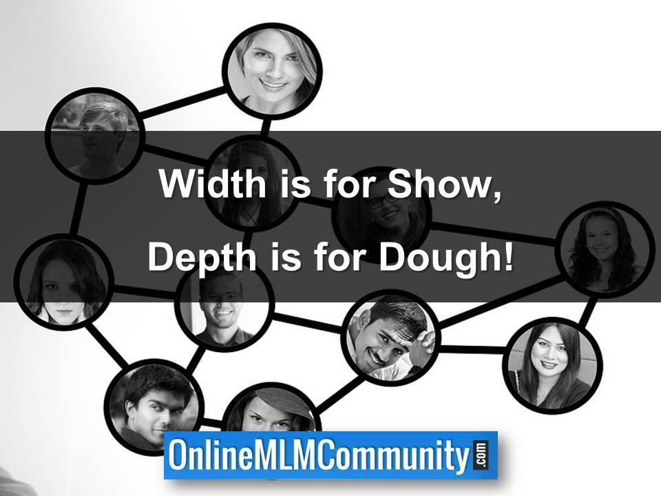 Width is for Show, Depth is for Dough!