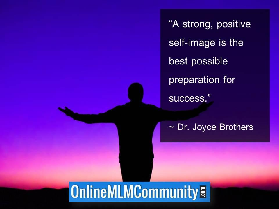 A strong, positive self-image is the best possible preparation for success