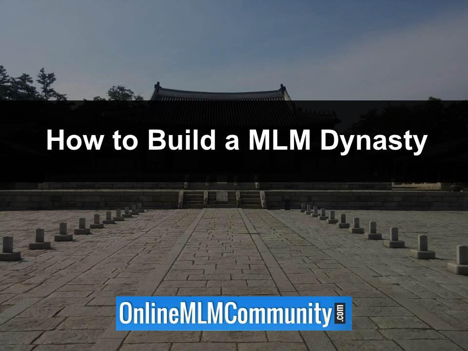 how to build a mlm dynasty