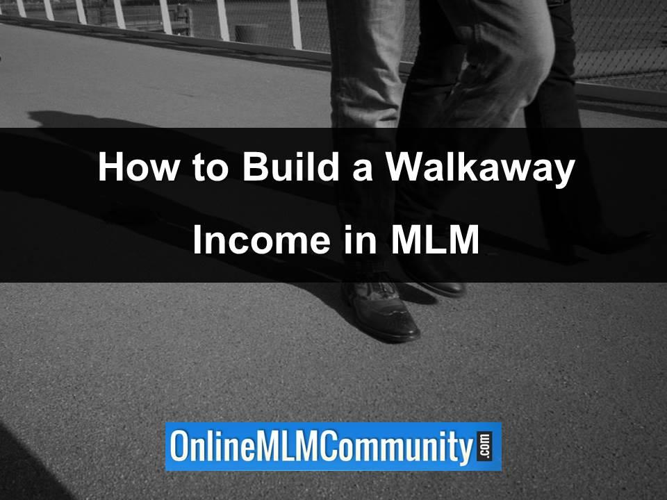 how to build a walkaway income in mlm
