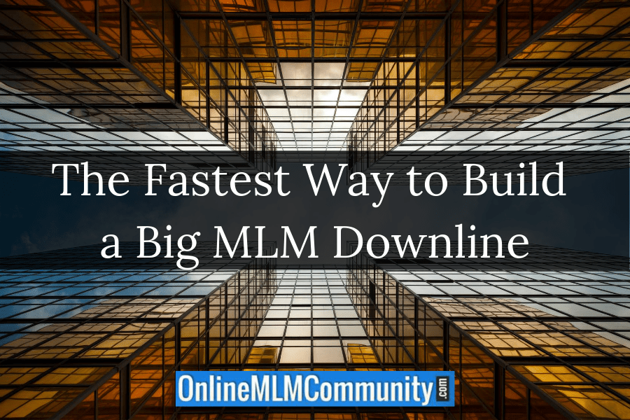The Fastest Way to Build a Big MLM Downline