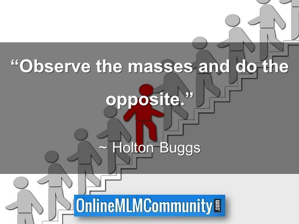 Observe the masses and do the opposite.