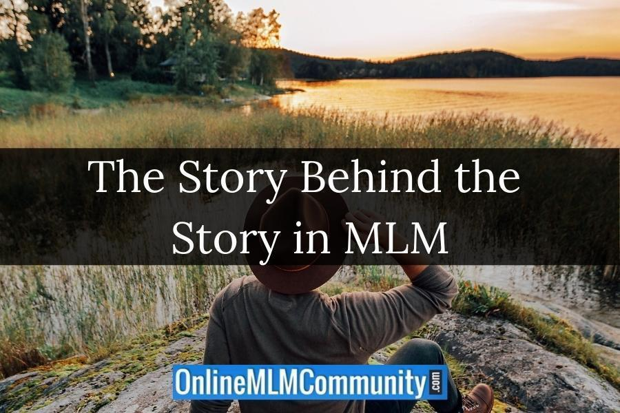 The Story Behind the Story in MLM