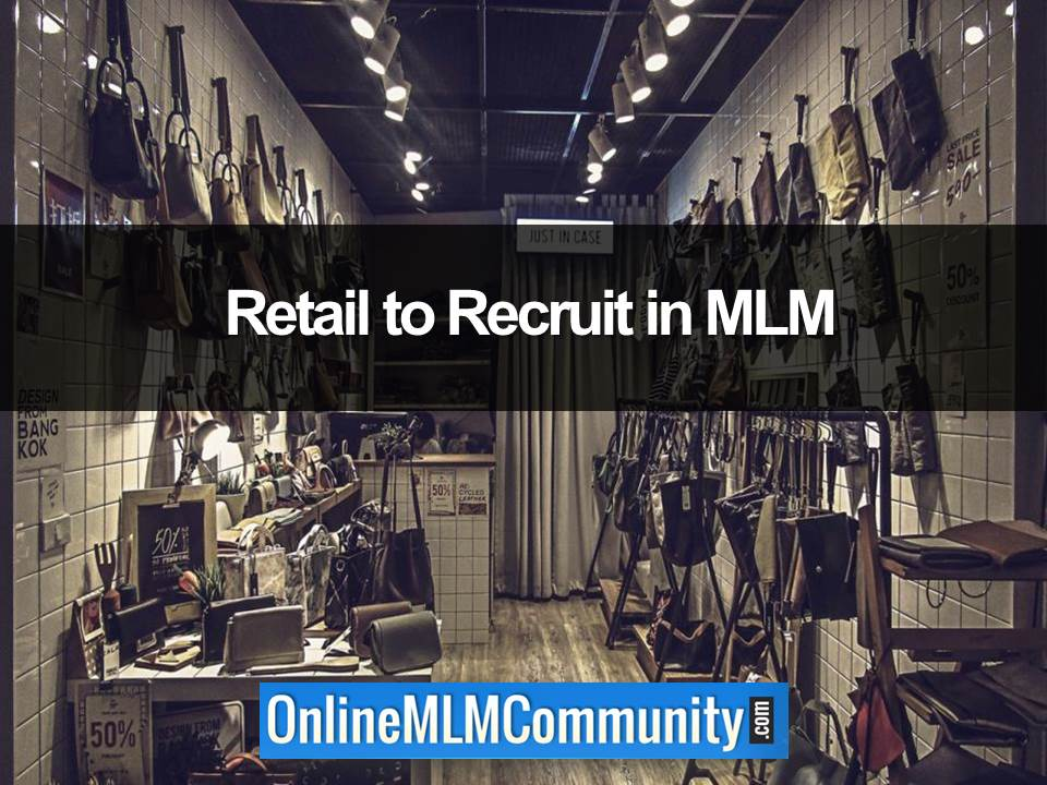 retail to recruit in mlm