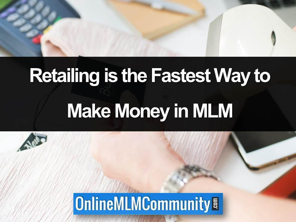 retailing is the fastest way to make money in mlm