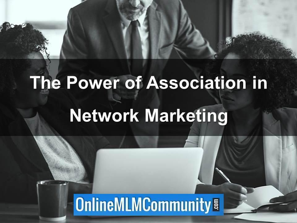 The Power of Association in Network Marketing