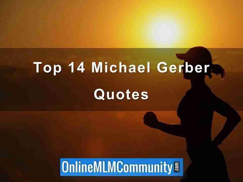 Top 14 Michael Gerber Quotes