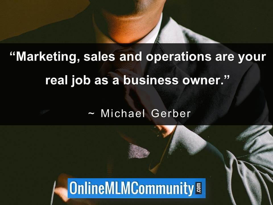 Marketing, sales and operations are your real job as a business owner
