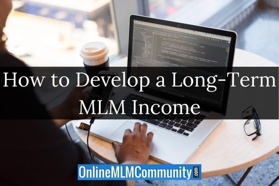 How to Develop a Long-Term MLM Income