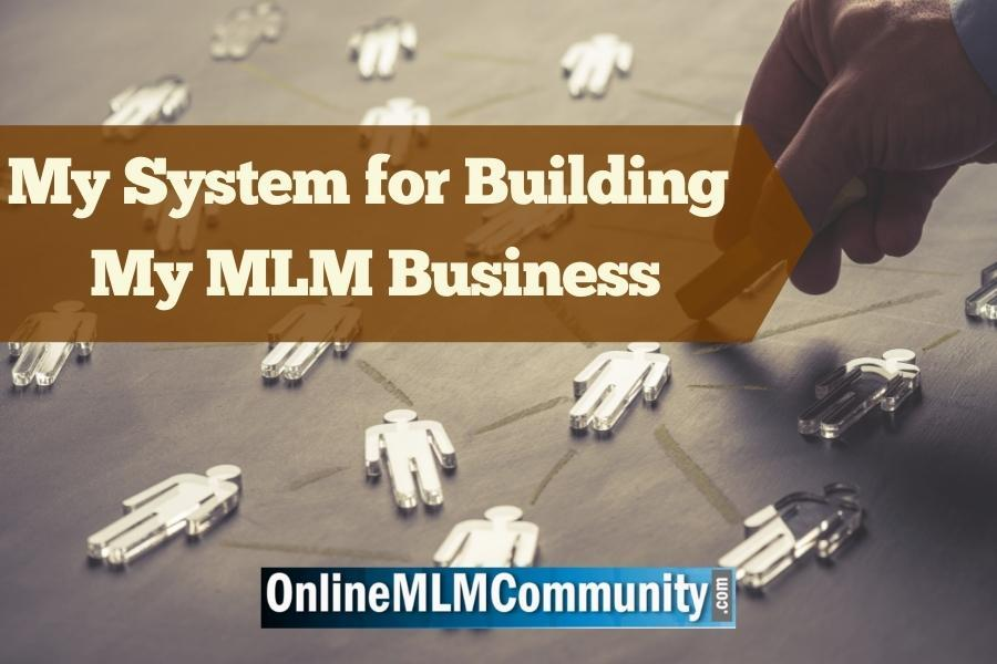 My System for Building My MLM Business