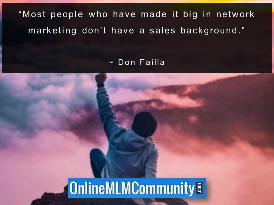 Most people who have made it big in network marketing dont have a sales background