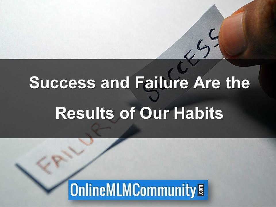 success and failure are the result of our habits