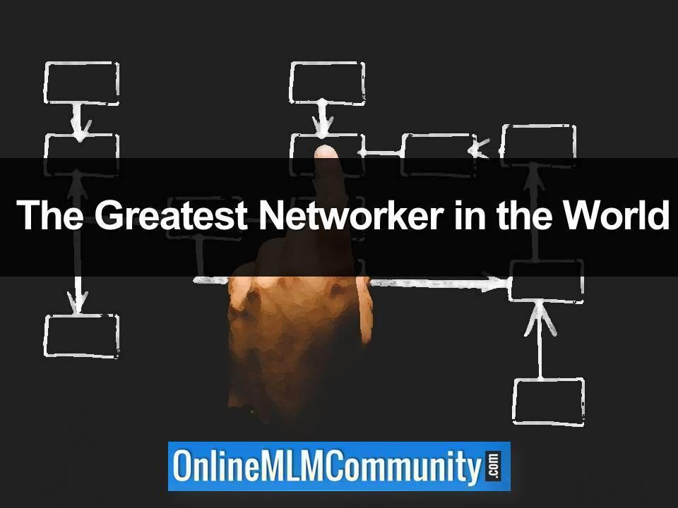 The Greatest Networker in the World