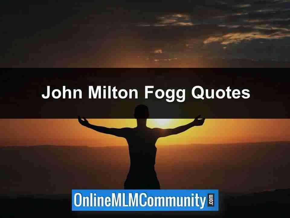 John Milton Fogg Quotes