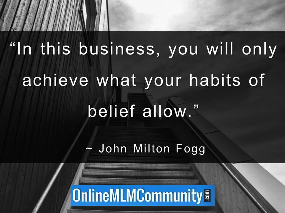 You will only achieve what your habits of belief allow