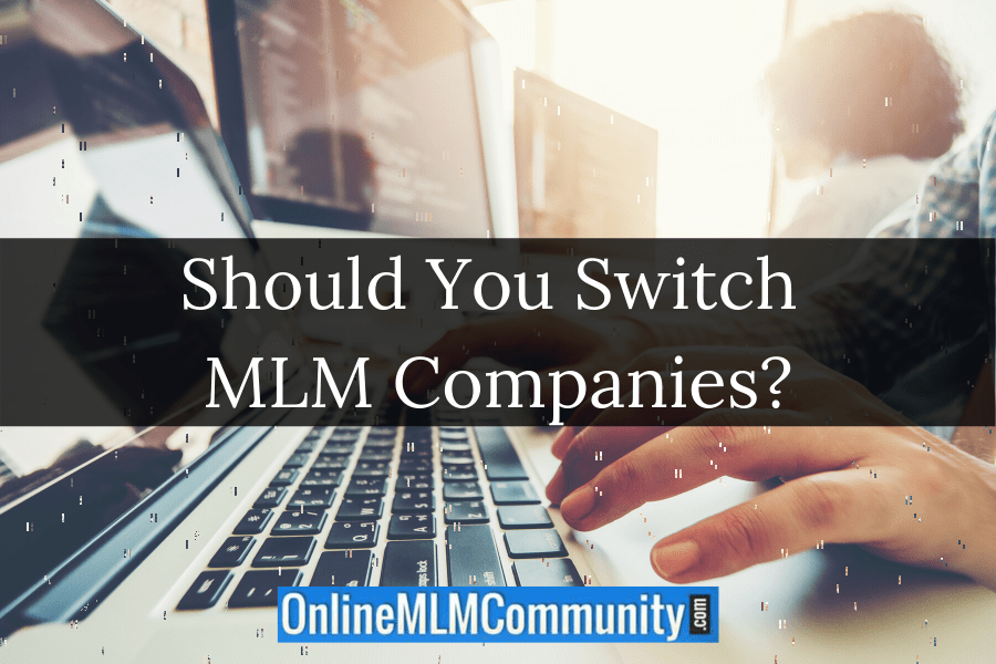 Should You Switch MLM Companies?