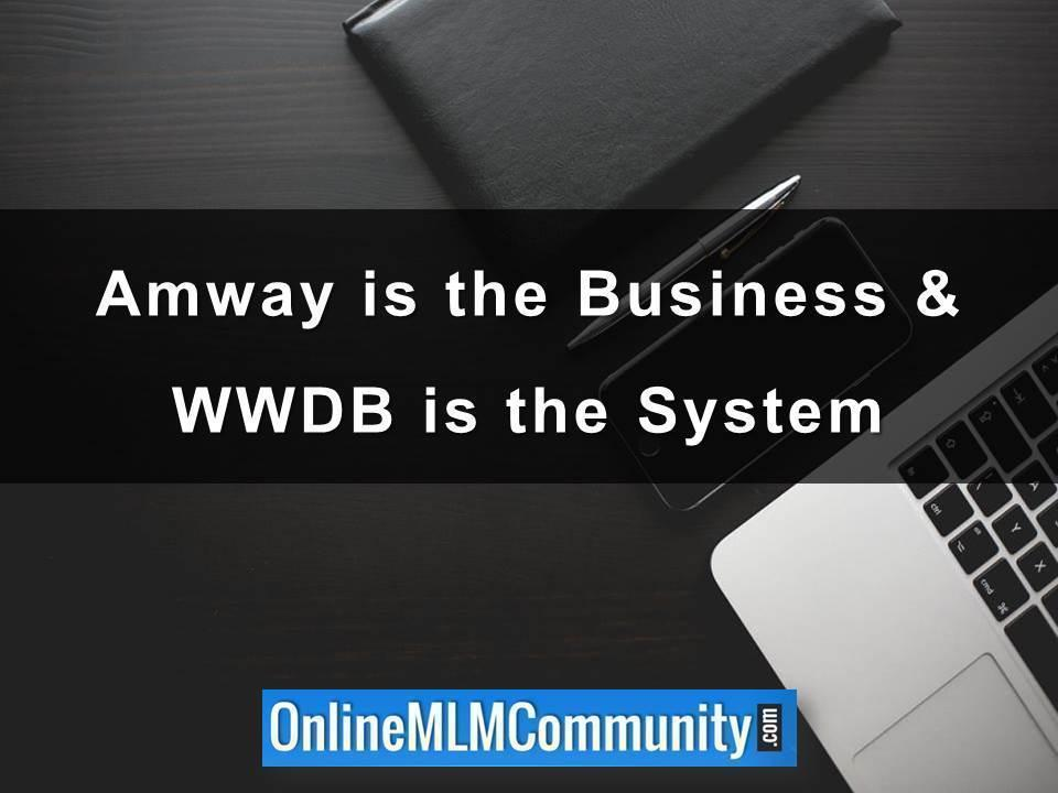 Amway is the Business & WWDB is the System