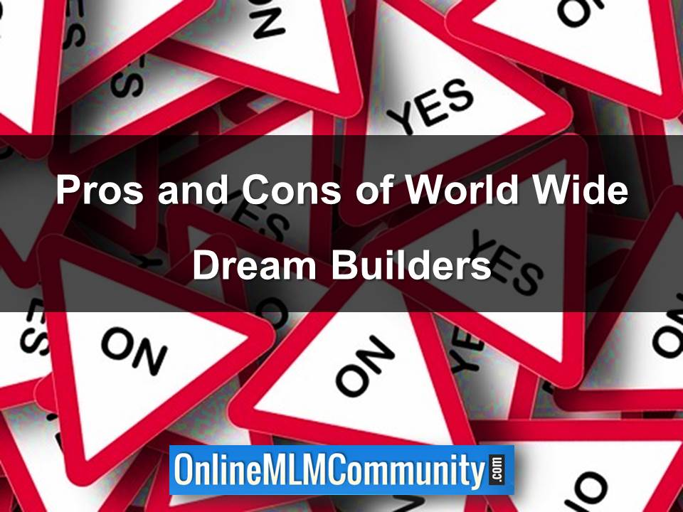 Pros and Cons of World Wide Dream Builders