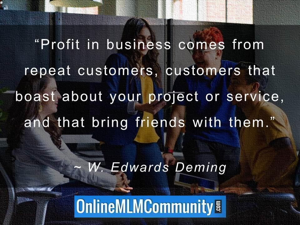 Repeat customers that boast about your project or service, and that bring friends with them