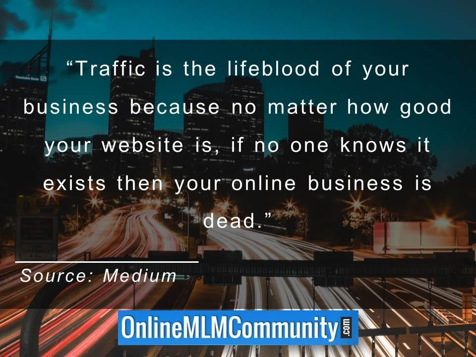 Traffic is the lifeblood of your business
